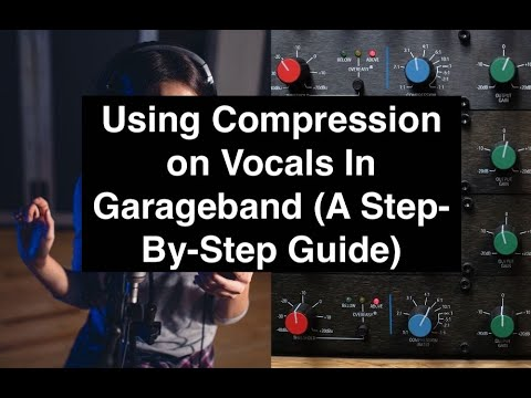 Using Compression on Vocals in Garageband (A Step-By-Step Guide)