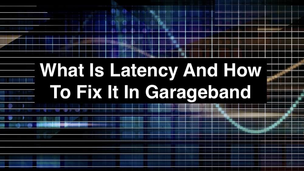 What Is Latency And How To Fix It In Garageband (Edited)
