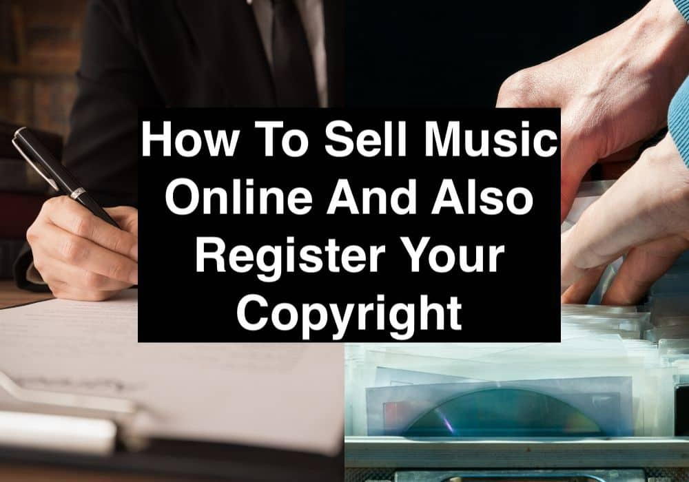 How To Sell Music Online And Also Register Your Copyright