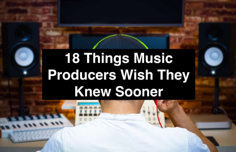 18 Things Music Producers Wish They Knew Sooner