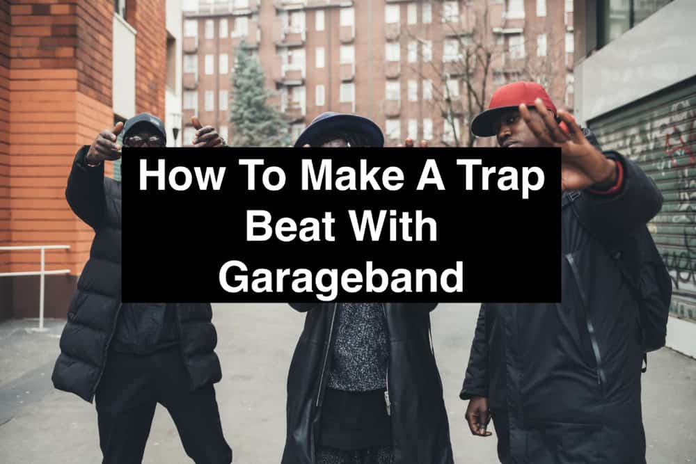 How To Make A Trap Beat With Garageband
