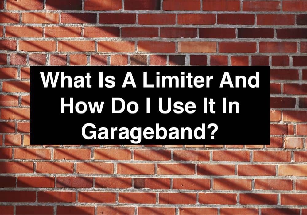 What Is A Limiter And How Do I Use It In Garageband?