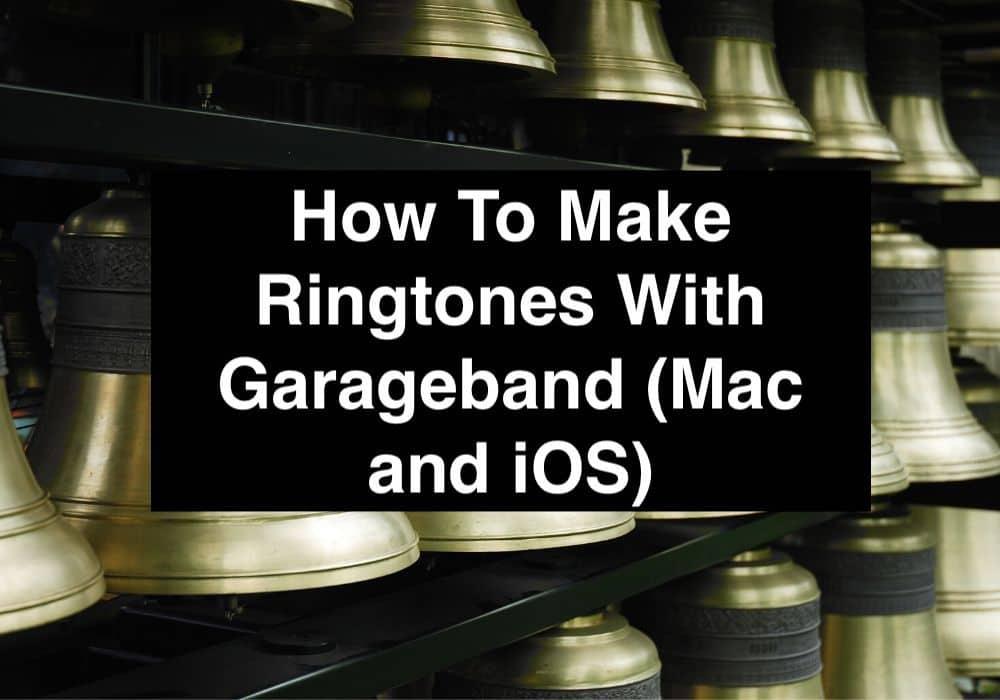 How To Make Ringtones With Garageband (Mac and iOS)