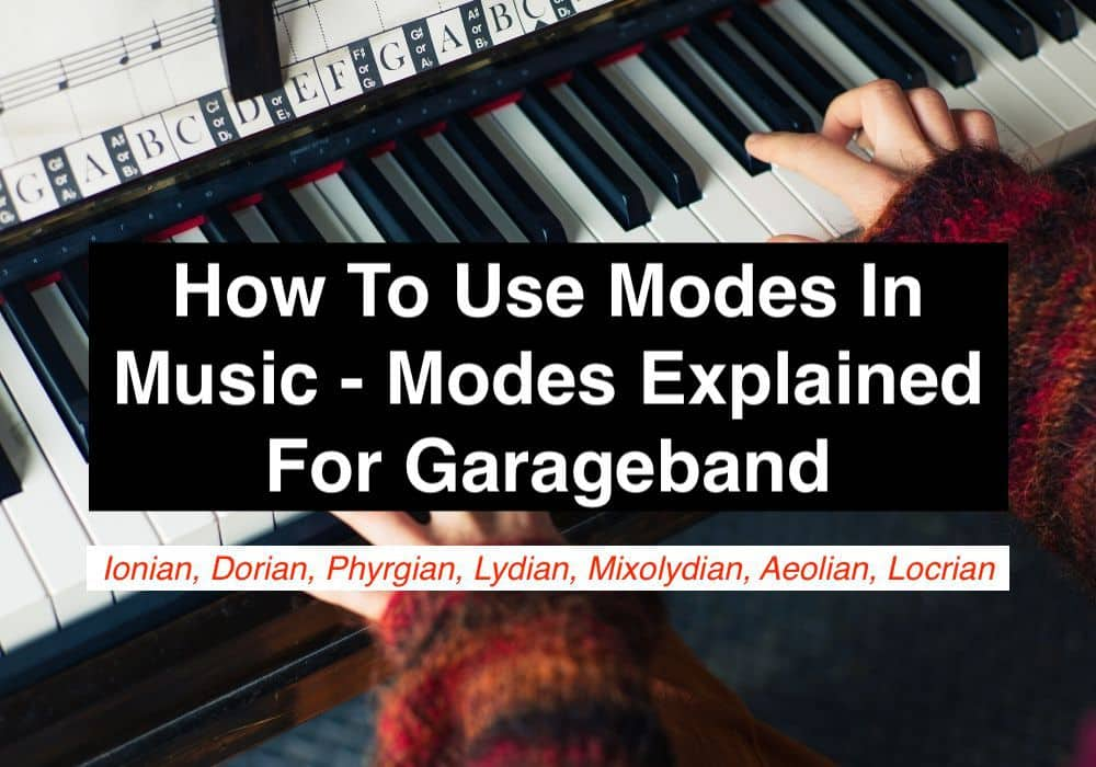 How To Use Modes In Music - Modes Explained For Garageband