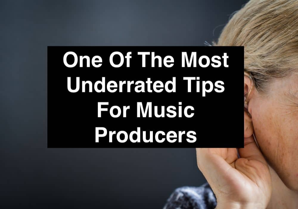 One Of The Most Underrated Tips For Music Producers