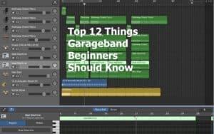 Top 12 Things Garageband Beginners Should Know