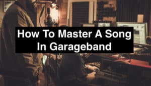 How To Master A Song In Garageband (Edited)