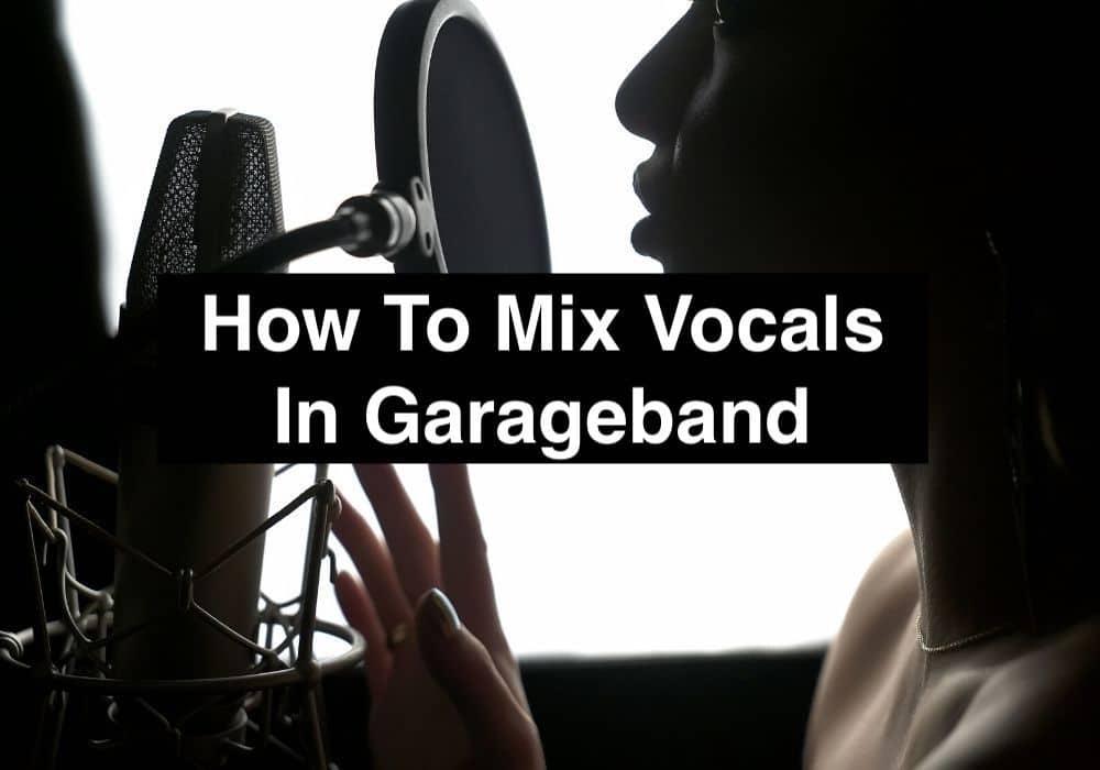 How To Mix Vocals In Garageband