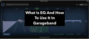 What Is EQ And How To Use It In Garageband (Edited)