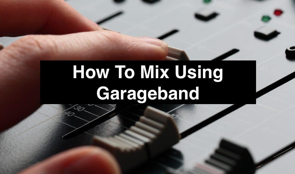 How To Mix Using Garageband