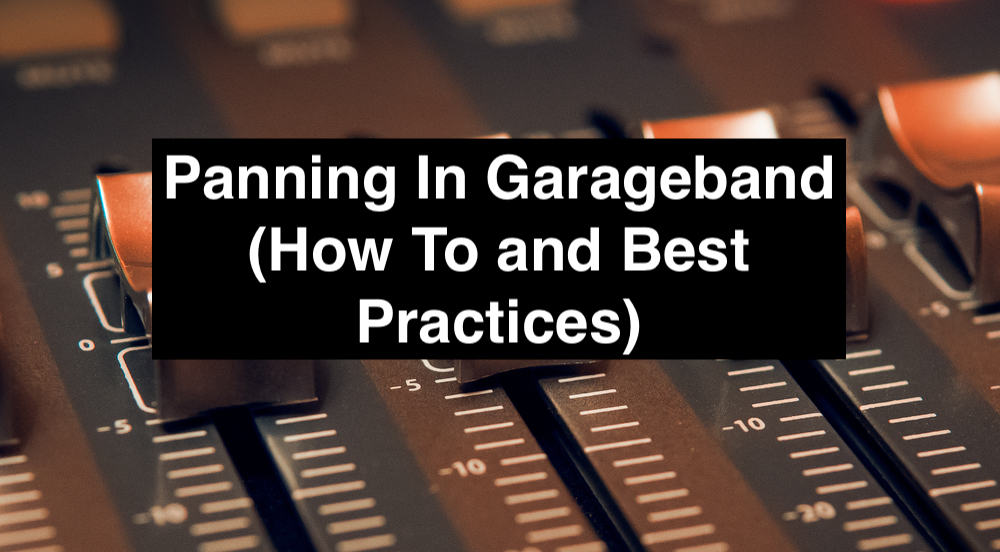 Panning In Garageband (How To and Best Practices)