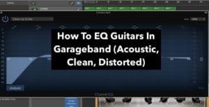 EQ Guitars In Garageband (Edited)