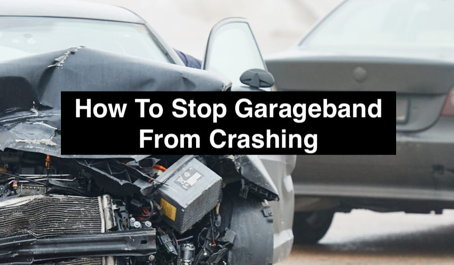 How To Stop Garageband From Crashing