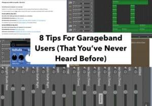 8 Tips For Garageband (Edited)