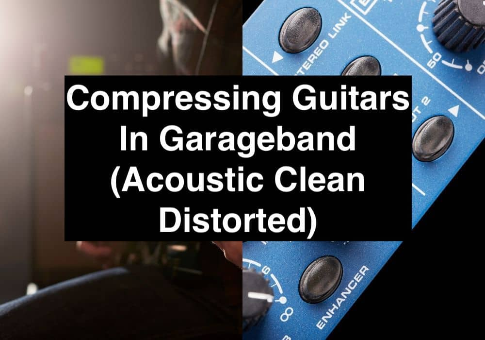 Compressing Guitars In Garageband (Acoustic Clean Distorted)