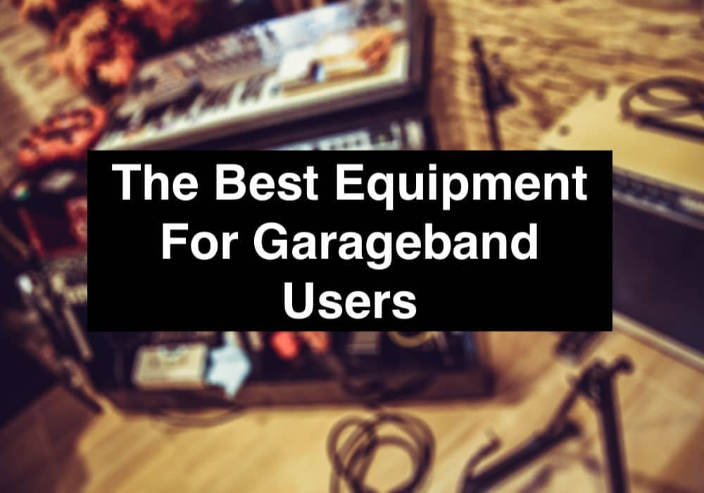 The Best Equipment For Garageband Users