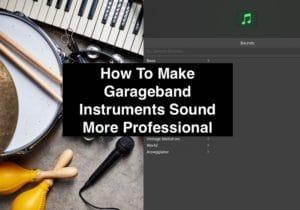 How To Make Garageband Instruments Sound More Professional (Edited)