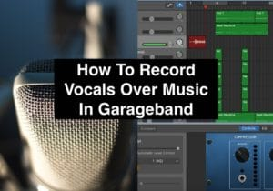 How To Record Vocals Over Music In Garageband