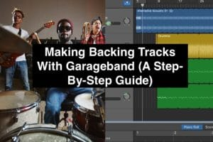 Making Backing Tracks With Garageband (A Step-By-Step Guide)