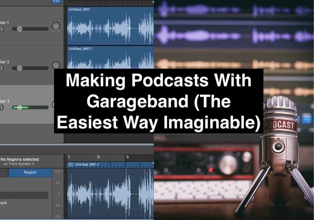 Making Podcasts With Garageband (The Easiest Way Imaginable)