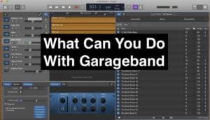 What Can You Do With Garageband (Edited)