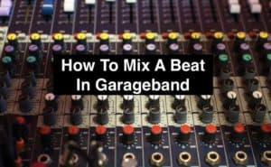 How to Mix A Beat In Garageband (Edited)