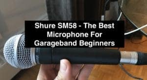 Shure SM58 - The Best Microphone For Garageband Beginners
