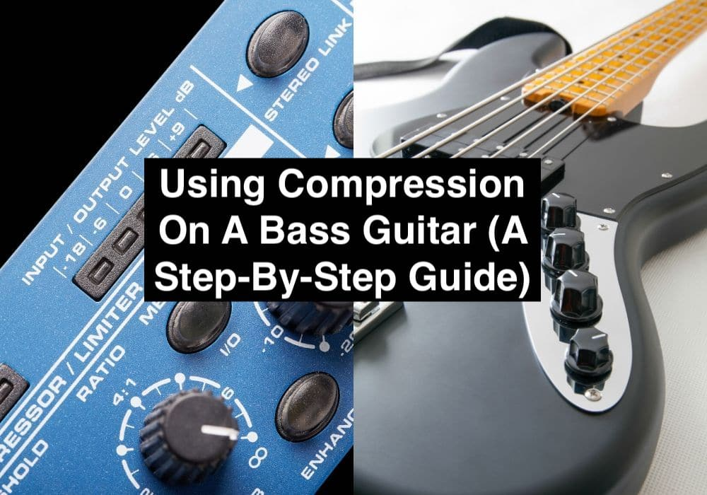 Using Compression On A Bass Guitar (A Step-By-Step Guide)