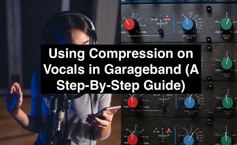 Using Compression on Vocals in Garageband (A Step-By-Step Guide) (Edited)