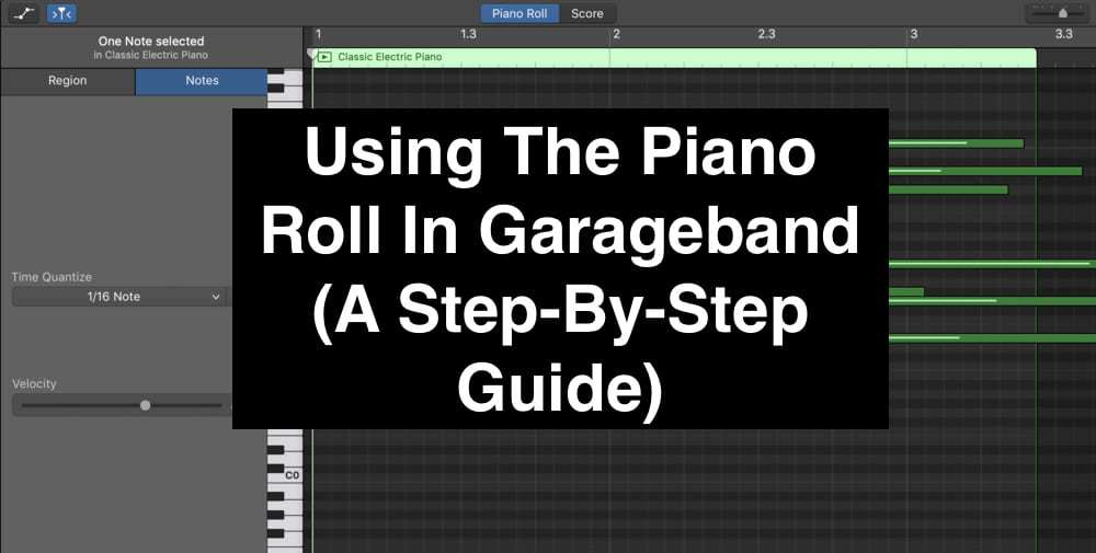 Using The Piano Roll In Garageband (A Step-By-Step Guide)