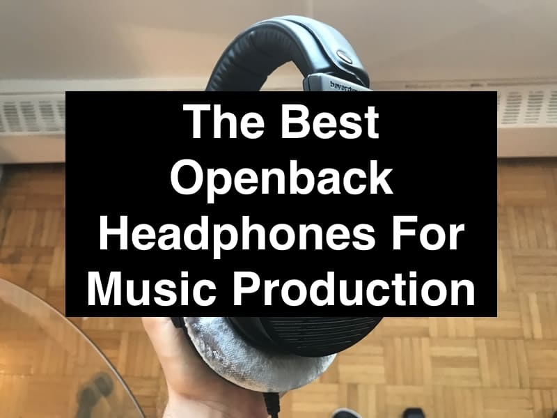 The Best Openback Headphones For Music Production (Edited)