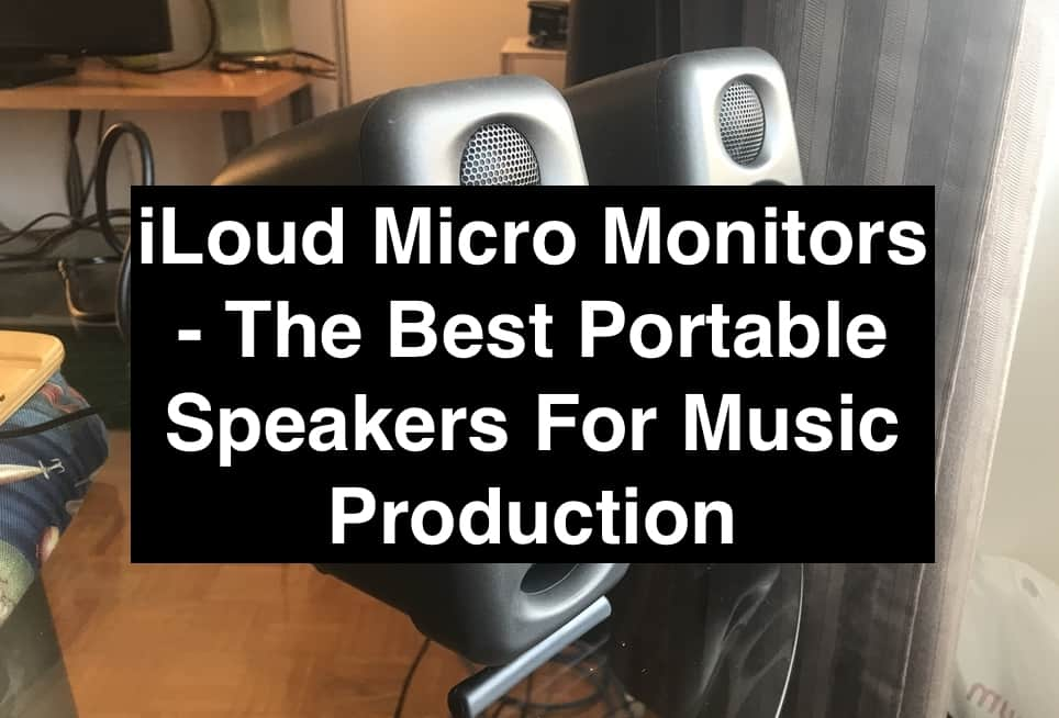 iLoud Micro Monitors - The Best Portable Speakers For Music Production