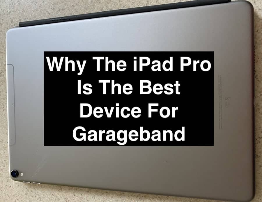Why The iPad Pro Is The Best Device For Garageband (Edited)